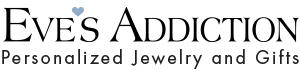 Eve's Addiction - Personalized Jewerly and Gifts